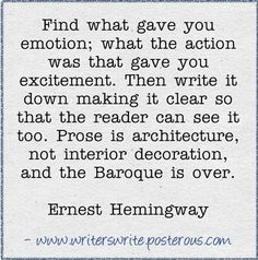 """""""Prose is architecture, not interior decoration, and the Baroque is over."""" - Ernest Hemingway"""