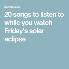 20 songs to listen to while you watch Friday's solar eclipse