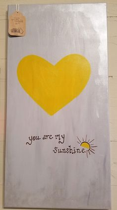 """You are my sunshine ... 12"""" x 24"""" mounted canvas. $35."""