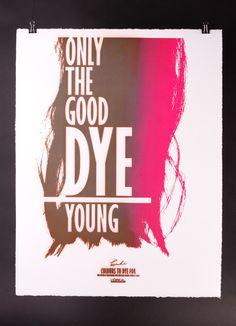 To dye for #3   BURO MET  SIlkscreen postercampaign with haircolors. For l'Oreal and Kinki Kappers.