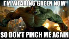 The hulk is always wearing green.
