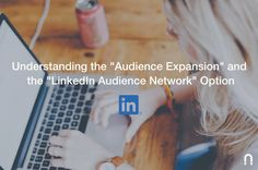 """Understanding the """"Audience Expansion"""" and the """"LinkedIn Audience Network"""" Option - Marketing and PPC Advertising Agency Linkedin Advertising, Advertising Agency, Display Ads, The Expanse, Behavior, Platform, Profile, Marketing, Words"""