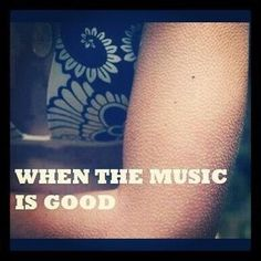 When the music is good...it sends chills down your spine.