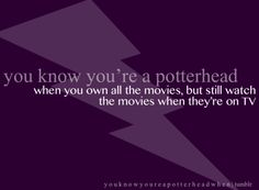 i have all the movies & still watch every single abc family harry potter wknd event.