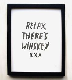 """A reassuring note for walls, this hand-lettered art print makes the suggestion that everything is made better with a nip of whiskey. The boozy art print reads, """"Relax, there's whiskey / xxx,"""" letterpress printed on thick cotton paper. Hang it near the bar, to let all your whiskey-swilling guests know you're fully stocked."""