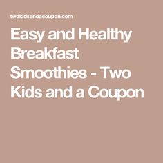 Easy and Healthy Breakfast Smoothies - Two Kids and a Coupon