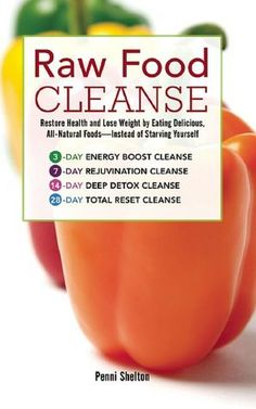 Raw Food Cleanse: Restore Health and Lose Weight by Eating Delicious, All-Natural Foods ? Instead of Starving Yourself  #kombuchaguru #rawfood