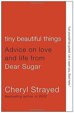 Tiny Beautiful Things: Advice on Love and Life from Dear ...