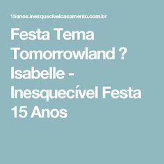 Festa Tema Tomorrowland ♥ Isabelle - Inesquecível Festa 15 Anos