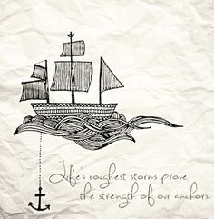 Life's roughest storms prove the strength of our anchors. My anchor is Jesus.