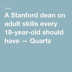 A Stanford dean on adult skills every 18-year-old should have — Quartz