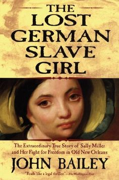 The Lost German Slave Girl: The Extraordinary True Story of Sally Miller and Her Fight for Freedom in Old New Orleans by John Bailey, http://www.amazon.com/dp/B008UX3SSK/ref=cm_sw_r_pi_dp_hyCRub0XMYCDJ