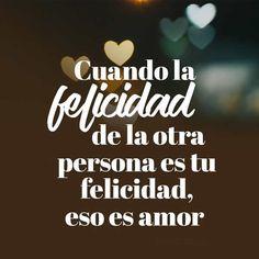 Frases de la felicidad con palabras bonitas y mensajes para la vida: Cuando la felicidad de la otra persona es tu felicidad, eso es amor. La felicidad es e
