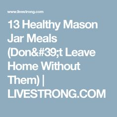 13 Healthy Mason Jar Meals (Don't Leave Home Without Them) | LIVESTRONG.COM