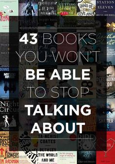 43 Books You Won't Be Able To Stop Talking About. I've read several of these already and they are just as amazing as the descriptions of them say.
