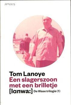First book in A series you haven't read before. Tom Lanoye - Een slagerszoon met een brilletje