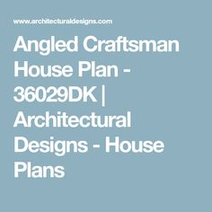 Angled Craftsman House Plan - 36029DK | Architectural Designs - House Plans