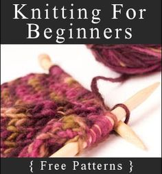 Knitting for beginners. SOMEDAY I'll finally learn. I'm a crocheting fool, but I still haven't figured out the whole knitting thing.