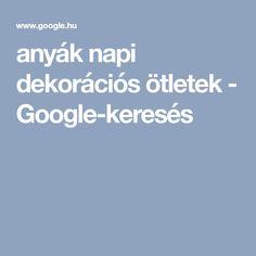anyák napi dekorációs ötletek - Google-keresés