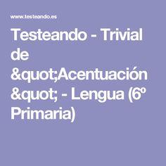 """Testeando - Trivial de """"Acentuación"""" - Lengua (6º Primaria)"""