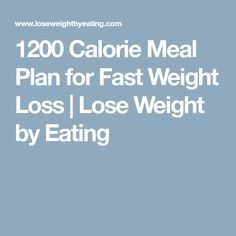 1200 Calorie Meal Plan for Fast Weight Loss | Lose Weight by Eating