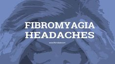 Chronic headaches are a major problem for those with fibromyalgia. Migraine and tension-type headaches are typical in 70% in people with fibromyalgia.