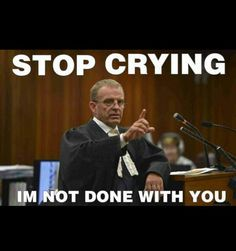 #OPT Oscar Pistorius, Stop Crying, Afrikaans, Trials, Law, Funny, Afrikaans Language, Ha Ha, Hilarious