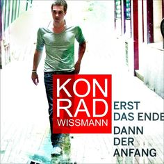 single cover art: konrad wissmann - erst das ende dann der anfang [05/2013]