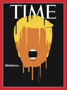 Donald Trump Time Magazine Meltdown Cover By Edel Rodriguez Time Magazine, Cool Magazine, Magazine Design, Magazine Wall, The New Yorker, Design Editorial, Editorial Layout, Magazin Covers, Political Art