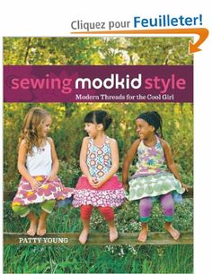 Sewing MODKID Style: Modern Threads for the Cool Girl: Amazon.fr: Patty Young: Livres anglais et étrangers
