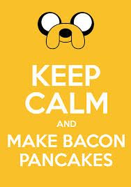 bacon and pancakes are my favorite and I guess it's Jake's favorite too