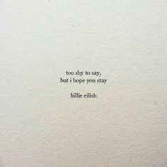 """""""too shy to say, but i hope you stay."""" start: end: # Fiksi Penggemar # amreading # books # wattpad One Word Quotes, Bio Quotes, Song Quotes, Inspirational Quotes, Pretty Quotes, Cute Quotes, Cool Short Quotes, Short Meaningful Quotes, Caption Quotes"""