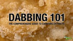 The Comprehensive Guide To Dabbing & Cannabis Concentrates