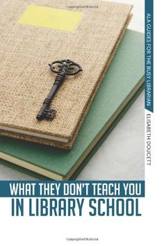 What They Don't Teach You in Library School / Elisabeth Doucett. Classmark: 9852.c.207.16
