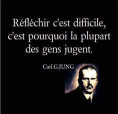 """""""Recovery in French, Carry the Message,"""" Carl Jung. Translation: """"Thinking is hard; that's why most people judge. Carl Jung, Words Quotes, Life Quotes, Sayings, Tariq Ramadan, Favorite Quotes, Best Quotes, French Quotes, Positive Attitude"""