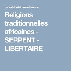 Religions traditionnelles africaines - SERPENT -  LIBERTAIRE
