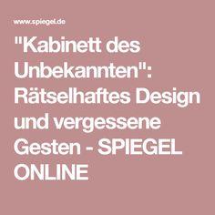 """""""Kabinett des Unbekannten"""": Rätselhaftes Design und vergessene Gesten - SPIEGEL ONLINE"""