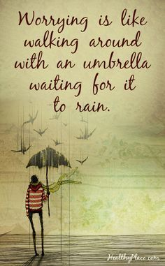 Quote on anxiety: Worrying is like walking around with an umbrella waiting for it to rain. ReflectionWay.com