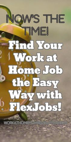 Now's The Time! Find Your Work at Home Job the Easy Way with FlexJobs! FlexJobs is the stress-free, easy way to find your dream work from home job! All telecommute jobs are hand-screened and 100% guaranteed! WorkatHomeMomRevolution.com
