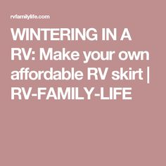 WINTERING IN A RV: Make your own affordable RV skirt   RV-FAMILY-LIFE