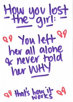 - Taylor Swift : How You Get The Girl This quote could not be more true right now.