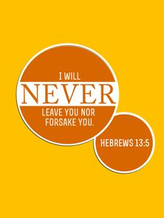 "catholic-christian: "" I will never leave you nor forsake you. Hebrews 13:5 """