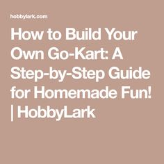 How to Build Your Own Go-Kart: A Step-by-Step Guide for Homemade Fun!   HobbyLark