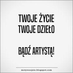 MotywoojSię: Twoje życie... #twojezycie #zycie #dzielo #artysta #sukces #life #motywacja #inspiracja #kreatywnosc #motywoojsie