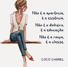Não é a aparência, é a essência. Não é o dinheiro, é a educação. Não é a roupa, é a classe. (Coco Chanel) #FrasesAmCo