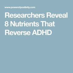Researchers Reveal 8 Nutrients That Reverse ADHD