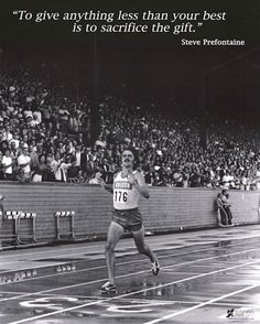 truth!  Steve Prefontaine.  Watch this movie its about a boy determined to run, no matter his size.