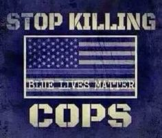 Thin Blue Line with flag: Stop killing cops! -This is a great looking design which would look perfect printed on a blue shirt. The message itself is powerful. Any LEO together with their family and relatives would want to wear this shirt.
