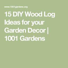 15 DIY Wood Log Ideas for your Garden Decor | 1001 Gardens