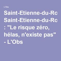 """Saint-Etienne-du-Rouvray : """"Le risque zéro, hélas, n'existe pas"""" - L'Obs"""